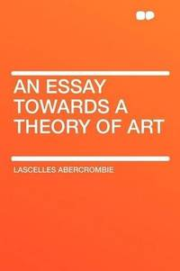 An Essay Towards a Theory Of Art