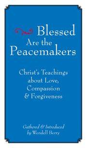 Blessed Are the Peacemakers: Christ's Teachings About Love, Compassion and Forgiveness