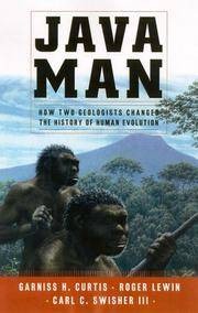 Java Man: How Two Geologists' Dramatic Discoveries Changed Our Understanding of the...