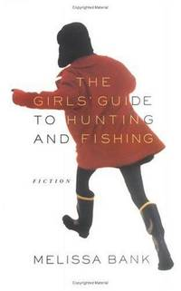 The Girls' Guide to Hunting and Fishing by  Melissa Bank - Hardcover - 1999-06-01 - from Brats Bargain Books (SKU: SKU000041715)