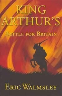 King Arthur\'s Battle for Britain