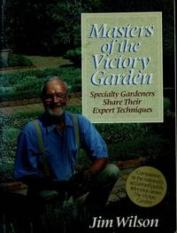 Msaters of the Victory Garden Specialty Gardeners Share Their Expert Techniques