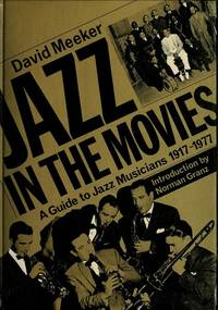 Jazz in the Movies: Guide to Jazz Musicians, 1917-77 by  David Meeker  - 1st Edition thus  - 1977  - from ArchersBooks.com (SKU: 17493)
