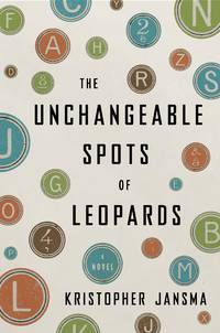 The Unchangeable Spots of Leopards  A Novel