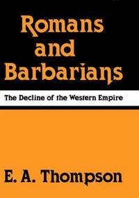 Romans and Barbarians : The Decline of the Western Empire (Studies in Classics)