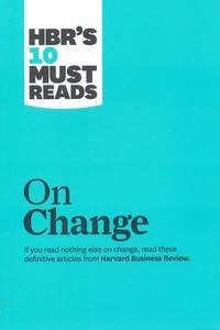 "HBR's 10 Must Reads on Change Management (including featured article ""Leading..."