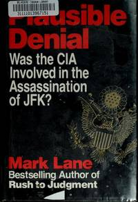 Plausible Denial: Was the CIA Involved in the Assassination of JFK? by Mark Lane - Hardcover - 1st - 1991-12-01 - from Ergodebooks and Biblio.com