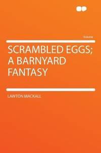 image of Scrambled Eggs; a Barnyard Fantasy
