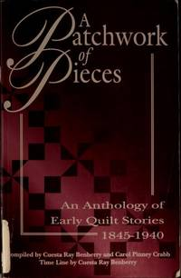 A PATCHWORK OF PIECES: An Anthology of Early Quilt Stories 1845-1940