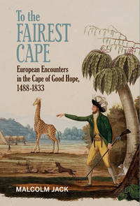 To the Fairest Cape: European Encounters in the Cape of Good Hope
