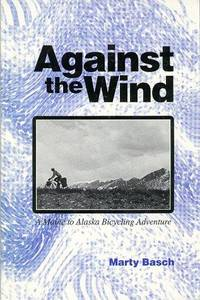 Against the Wind: A Maine to Alaska Bicycling Adventure.
