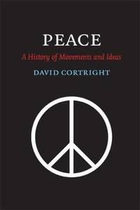 Peace, A History of Movements and Ideas