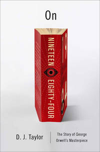 On Nineteen Eighty-Four: A Biography (Books About Books)