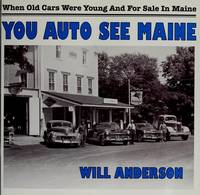You Auto See Maine:  When Old Cars Were Young and for Sale in Maine.