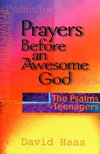 Prayers Before an Awesome God: The Psalms for Teenagers [Paperback] Haas, David