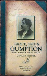 Grace, Grit and Gumption: Spiritual Revival in South Wales: The Exploits of Evangelists John Pugh, Frank and Seth Joshua