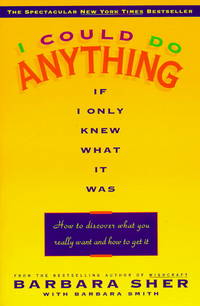 I Could Do Anything If I Only Knew What It Was: How to Discover What You Really Want and How to...