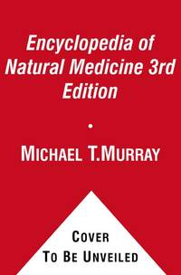 The Encyclopedia of Natural Medicine Third Edition by Michael T. Murray, Joseph Pizzorno - 2012-07-10