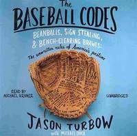 image of The Baseball Codes: Beanballs, Sign Stealing, and Bench-Clearing Brawls: The Unwritten Rules of America's Pastime (Library Edition)