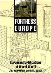 Fortress Europe: European Fortifications of World War II J.E. Kaufmann and R.M. Jurga