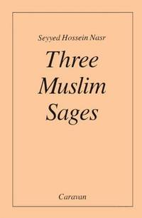 image of Three Muslim Sages: Avicenna-Suhrawardi-Ibn Arabi
