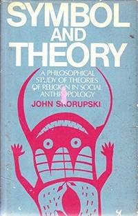 SYMBOL AND THEORY:  A Philosophical Study of Theories of Religion in  Social Anthropology.
