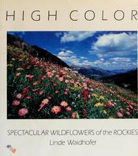 High Color: Spectacular Wildflowers of the Rockies.
