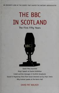 The BBC in Scotland; the first 50 years; a personal memoir.