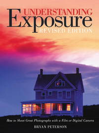 Understanding Exposure: How to Shoot Great Photographs with a Film or Digital Camera (Updated...