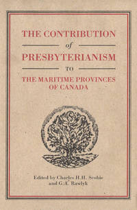The Contribution of Presbyterianism to the Maritime Provinces of Canada by  Charles H.H. &  George A. Rawlyk Scobie - First Edition - 1997 - from B-Line Books (SKU: 50403)