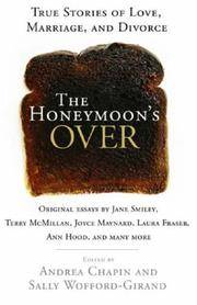 The Honeymoon's Over  True Stories of Love, Marriage, and Divorce