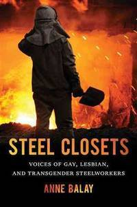 Steel Closets : Voices Of Gay, Lesbian, And Transgender Steelworkers