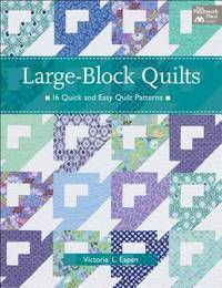 LARGE-BLOCK QUILTS. 16 Quick And Easy Quilt Patterns.