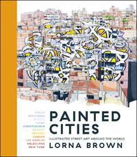 Painted Cities: Illustrated Street Art Around the World by  Lorna Brown - Hardcover - 2018 - from Revaluation Books (SKU: __1786696002)