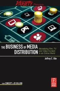 The Business of Media Distribution: Monetizing Film, TV and Video Content in an Online World...
