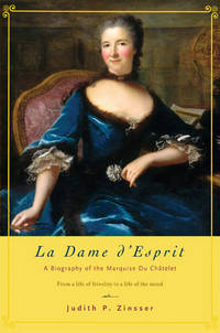 La Dame D'Espirit : A Biography of the Marquise Du Chatelet.