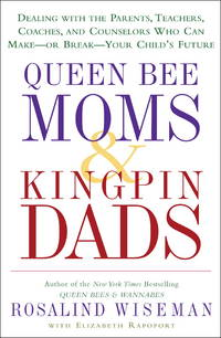 Queen Bee Moms & Kingpin Dads: Dealing with the Parents, Teachers, Coaches, and Counselors Who...