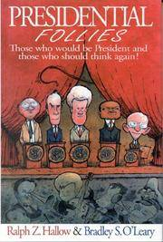 Presidential Follies : Those Who Would Be President and Those Who Should Think Again!