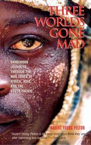 image of Three Worlds Gone Mad: Dangerous Journeys through the War Zones of Africa, Asia, and the South Pacific