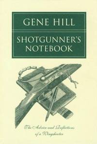 Shotgunner's Notebook; The Advice and Reflections of a Wingshooter