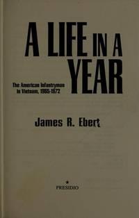 A Life in a Year: American Infantryman in Vietnam, 1965-72