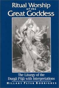 Ritual Worship of the Great Goddess: The Liturgy of the Durga Puja With Interpretations