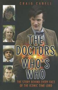 THE DOCTORS WHO'S WHO: THE STORY BEHIND EVERY FACE OF THE ICONIC TIME LORD.