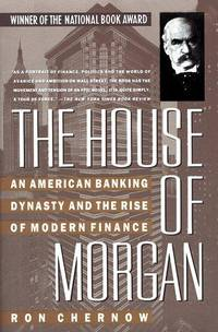 The House of Morgan: An American Banking Dynasty and the Rise of Modern Finance by  Ron Chernow - Paperback - Later prt. - 1991 - from Abacus Bookshop and Biblio.com