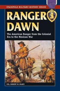 Ranger Dawn: The American Ranger from the Colonial Era to the Mexican War.