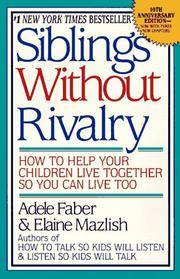 Siblings Without Rivalry:   How to Help Your Children Live Together So You  Can Live Too