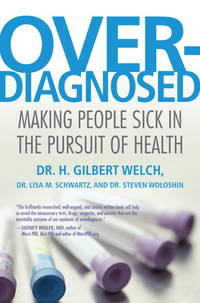 Overdiagnosed by  Dr. H. Gilbert Welch - First Edition/First Printing - 2011 - from Gene The Book Peddler  and Biblio.co.uk