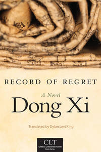Record of Regret: A Novel (Chinese Literature Today Book Series)