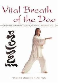 VITAL BREATH OF THE DAO: Chinese Shamanic Tiger Qigong--Laohu Gong