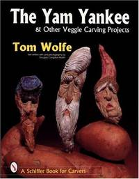 The Yam Yankee: & Other Veggie Carving Projects